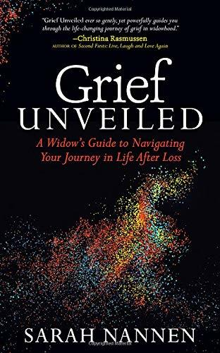 Grief Unveiled: A Widow's Guide to Navigating Your Journey in Life After Loss