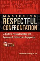 Mastering Respectful Confrontation: A Guide to Personal Freedom and Empowered, Collaborative Engagement