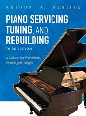 Piano Servicing, Tuning, and Rebuilding: A Guide for the Professional, Student, and Hobbyist