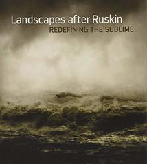 Landscapes After Ruskin: Redefining the Sublime