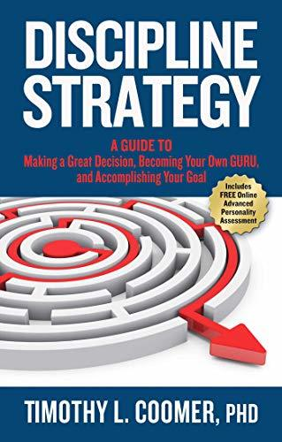 Discipline Strategy: A Guide to Making a Great Decision, Becoming Your Own Guru, and Accomplishing Your Goal