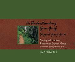 The Understanding Your Grief Support Group Guide: Starting and Leading a Bereavement Support Group, a companion guide for support group leaders for use with Understanding your Grief and the Understand by Wolfelt, Alan D., Ph.D.