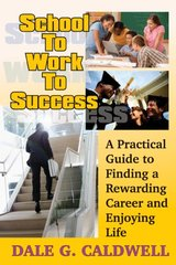 School to Work to Success: A Practical Guide to Finding a Rewarding Career and Enjoying Life
