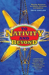 To Nativity and Beyond: Worship Resources for Advent, Christmas and Epiphany