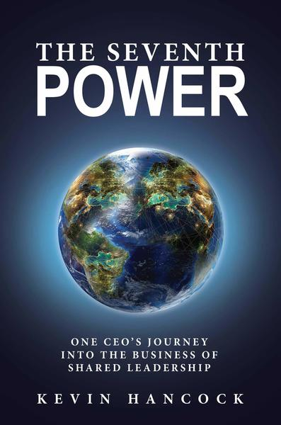 The Seventh Power: One CEO's Journey Into the Business of Shared Leadership