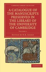 A Catalogue of the Manuscripts Preserved in the Library of the University of Cambridge - Volume 1