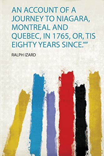 """An Account of a Journey to Niagara, Montreal and Quebec, in 1765, Or, Tis Eighty Years Since."""""""""""