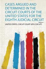 Cases Argued and Determined in the Circuit Courts of the United States for the Eighth Judicial Circuit
