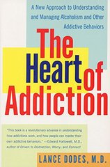 The Heart of Addiction: A New Approach to Understanding and Managing Alcoholism and Other Addictive Behaviors by Dodes, Lance M., M.D.