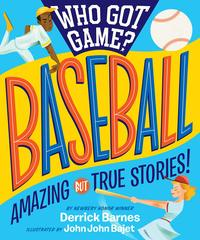 Who Got Game? Baseball: Amazing but True Stories!