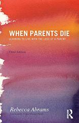 When Parents Die: Learning to Live With the Loss of a Parent by Abrams, Rebecca