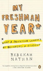 My Freshman Year: What a Professor Learned by Becoming a Student by Nathan, Rebekah