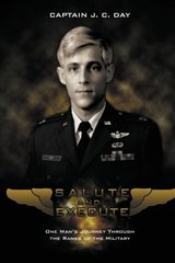 Salute and Execute: One Man's Journey Through the Ranks of the Military by Day, Captain