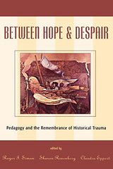 Between Hope and Despair: Pedagogy and the Remembrance of Historical Trauma by Simon, Roger I. (EDT)/ Rosenberg, Sharon (EDT)/ Eppert, Claudia (EDT)/ Baum, Rachel (CON)/ Britzman, Deborah P. (CON)