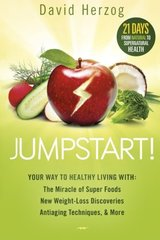 Jumpstart!: Your Way to Healthy Living With the Miracle of Superfoods, New Weight-Loss Discoveries, Antiaging Techniques, & More by Herzog, David