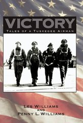 Victory: Tales of a Tuskegee Airman by Williams, Les/ Williams, Penny L.