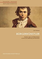 """Bط£آ¼rgerkط£آ¼nstler: Kط£آ¼nstler, Staat Und ط£â€""""ffentlichkeit Im Paris Der Aufklط£آ¤rung Und Revolution by Walczak, Gerrit"""