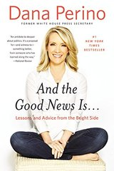 And the Good News Is...: Lessons and Advice from the Bright Side by Perino, Dana