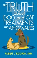 The Truth About Dog and Cat Treatments and Anomalies by Ridgway, Robert L.