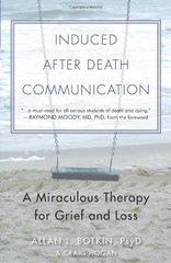 Induced After-Death Communication: A Miraculous Therapy for Grief and Loss
