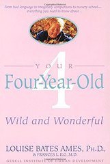 Your Four-Year-Old: Wild and Wonderful by Ames, Louise Bates/ Ilg, Frances L.