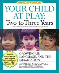 Your Child at Play Two to Three Years: Growing Up, Language, and the Imagination by Segal, Marilyn