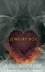 Jewelry Box: A Collection of Histories by Sheehan, Aurelie