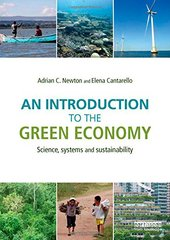 An Introduction to the Green Economy: Science, Systems and Sustainability by Newton, Adrian C./ Cantarello, Elena