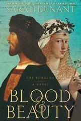 Blood & Beauty: The Borgias by Dunant, Sarah