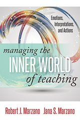 Managing the Inner World of Teaching: Emotions, Interpretations, and Actions by Marzano, Robert J./ Marzano, Jana S.