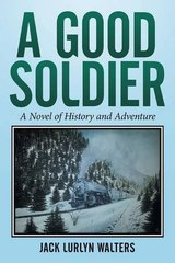 A Good Soldier: A Novel of History and Adventure by Walters, Jack Lurlyn