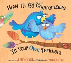 How to Be Comfortable in Your Own Feathers by Cook, Julia/ DuFalla, Anita (ILT)