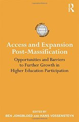 Access and Expansion Post-Massification: Opportunities and Barriers to Further Growth in Higher Education Participation by Jongbloed, Ben (EDT)/ Vossensteyn, Hans (EDT)