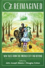 Oz Reimagined: New Tales from the Emerald City and Beyond by Adams, John Joseph (EDT)/ Cohen, Douglas (EDT)