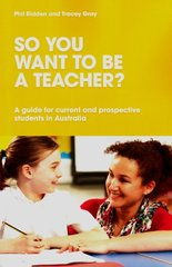 So You Want to Be a Teacher?: A Guide for Current and Prospective Students in Australia