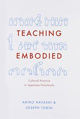 Teaching Embodied: Cultural Practice in Japanese Preschools by Hayashi, Akiko/ Tobin, Joseph