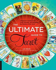 The Ultimate Guide to Tarot: A Beginner's Guide to the Cards, Spreads, and Revealing the Mystery of the Tarot by Dean, Liz