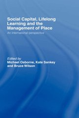 Social Capital, Lifelong Learning and the Management of Place: An International Perspective by Osborne, Michael (EDT)/ Sankey, Kate (EDT)/ Wilson, Bruce (EDT)