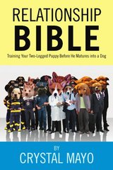 Relationship Bible: Training Your Two-Legged Puppy Before He Matures into a Dog by Mayo, Crystal