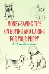 Money-saving Tips on Buying and Caring for Your Puppy by Grossman, Sam