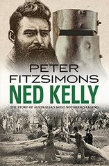 Ned Kelly: The Story of Australia's Most Notorious Legend by Fitzsimons, Peter