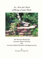 So You Are Tired of Being a Lame Duck: A Disaster Manual for Attention Deficit Disorder and Attention Deficit Disorder With Hyperactivity