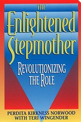 The Enlightened Stepmother: Revolutionizing the Role by Norwood, Perdita Kirkness/ Wingender, Teri