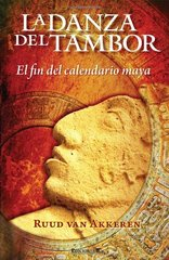 La danza del tambor / The Drum Dance: El fin del calendario maya / The End of the Mayan Calendar by Van Akkeren, Ruud