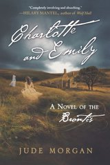 Charlotte and Emily: A Novel of the Brontes by Morgan, Jude