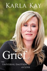 Grief: The Universal Emotion of Loss by Kay, Karla