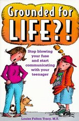 Grounded for Life: Stop Blowing Your Fuse and Start Communicating by Tracy, Louise Felton