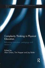 Complexity Thinking in Physical Education: Reframing Curriculum, Pedagogy and Research by Ovens, Alan (EDT)/ Hopper, Tim (EDT)/ Butler, Joy (EDT)