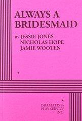 Always a Bridesmaid by Jones, Jessie/ Hope, Nicholas/ Wooten, Jamie