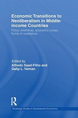 Economic Transitions to Neoliberalism in Middle-income Countries: Policy Dilemmas, Economic Crises, Forms of Resistance by Saad-Filho, Alfredo (EDT)/ Yalman, Galip L. (EDT)